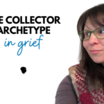 The Collector Archetype in Grief